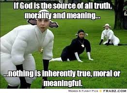 If God is the source of all truth, morality and meaning ... via Relatably.com