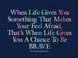 Image result for be brave quotes