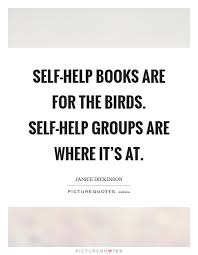 Selfhelp Books Are For The Birds Selfhelp Groups Are Where Amazing Self Help Quotes