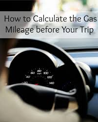 How To Figure Out Gas Mileage How To Calculate The Gas Mileage Before Your Trip