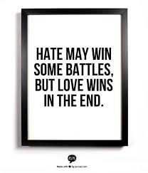 Love Wins Quotes Custom End Hatred Hate May Win Some Battles But Love Wins In The End