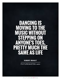 Dancing Is Moving To The Music Without Stepping On Anyone's New Quotes Life Dancing