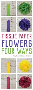 How To Make A Flower Out Of Tissue Paper Step By Step How To Make Tissue Paper Flowers Four Ways Hey Lets Make Stuff