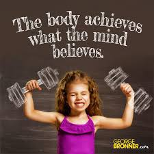 Image result for the body achieves what the mind believes quote author