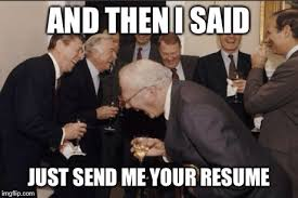 And then I said, just send me your resume.
