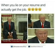 Memes, News, and Jobs: When you lie on your resume and actually get the  job. Moments Ago 3CBS NEWS SPECIAL REPORT President-Elect Trump Meets With  Preside ...