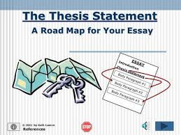 the thesis statement a road map for your essay essay introduction  the thesis statement © 2001 by ruth luman a road map for your essay references essay