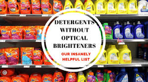 Laundry Detergents Without Optical Brighteners Our