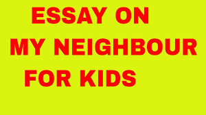 essay on my neighbour for kids speech on my neighbour  essay on my neighbour for kids speech on my neighbour