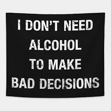 Funny Alcohol Quotes Interesting Funny I Don't Need Alcohol Quote Funny Drinking Quotes Tapestry