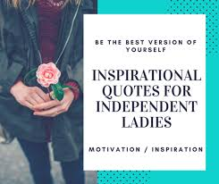 Motivational Quotes For Independent Woman With Inspirational Women