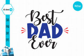 Millions of free graphic resources. Best Dad Ever Father S Day Graphic By All About Svg Creative Fabrica