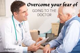 overcome your fear of going to the doctor dr david geier overcome your fear of going to the doctor
