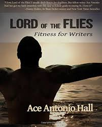 lord of the flies fitness for writers ace antonio hall  lord of the flies fitness for writers ace antonio hall 9780997971750 com books