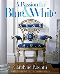 A Passion for <b>Blue and White</b>: Roehm, Carolyne: 9780767921138 ...