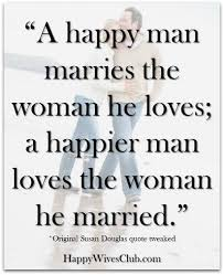 Marriage Quotes Delectable A Happy Man Marries The Woman He Loves A Happier Man Loves The