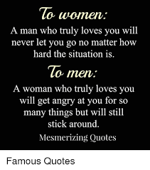 Truly Love Quotes Adorable To Women A Man Who Truly Loves You Will Never Let You Go No Matter