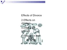 causes and effects of divorce  8 <ul><li>effects of divorce