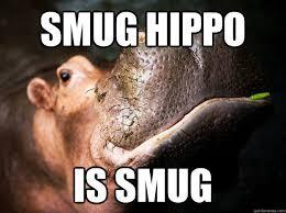 Smug Hippo memes | quickmeme via Relatably.com