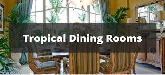 tropical dining room furniture. 25 Tropical Style Dining Room Ideas For 2018 Furniture