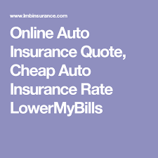 Car Insurance Quotes Ma New Online Auto Insurance Quote Cheap Auto Insurance Rate LowerMyBills