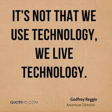 Godfrey Reggio Technology Quotes QuoteHD Magnificent Quotes On Technology