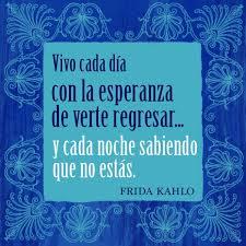 Dia Quote Beauteous Frida Kahlo Sus Palabras