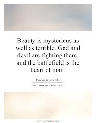 Mysterious Beauty Quotes Best of Beauty Is Mysterious As Well As Terrible God And Devil Are