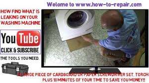 How To Fix My Washing Machine How To Find A Water Leak On A Washing Machine Youtube