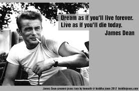 Dream As If You Ll Live Forever James Dean Quote Best Of Quotes About James Dean 24 Quotes