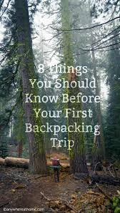 things you should know before your first backpacking trip eight things you should know before your first backpacking trip