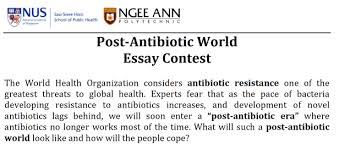 essay and video contests on antimicrobial resistance for students  the essay contest is open to students between 13 and 20 years of age no entry fee is required and any essay format i e fiction scientific communication