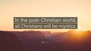 "Christian Mystics Quotes Best Of Karl Rahner Quote ""In The PostChristian World All Christians Will"