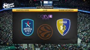 10.01.2019 Anadolu Efes vs Khimki Moskova maçı Hangi Kanalda Saat Kaçta  Yayınlanacak?