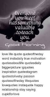 Good Morning Quote From The Hobbit Best Of Everyone You Meet Has Something Valuable To Teach You Good Morning