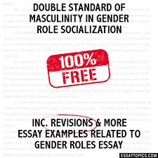 double standard of masculinity in gender role socialization essay double standard of masculinity in gender role socialization hide essay types