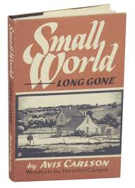 Small World Long Gone: A Family Record of an Era by CARLSON, Avis and  Herschel C. Logan   Search for rare books   ABAA