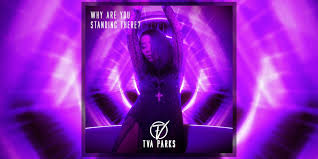 Tva Parks - Why You Standing There