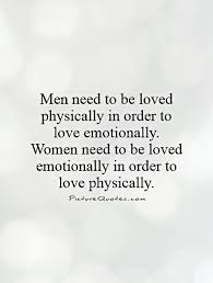 Need Love Quotes Men need to be loved physically in order to love emotionally Women 4