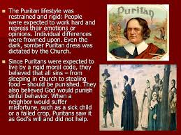 rigid people. the puritan lifestyle was restrained and rigid: people were expected to work hard repress rigid t