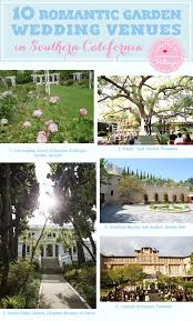 10 must see garden wedding venues in southern california curated by the wedding bistro