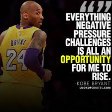 Everything Negative Pressure Challenges Is All An Opportunity For M Magnificent Kobe Bryant Quotes