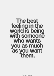 Quotes About Being In Love Beauteous The Best Feeling In The World Is Being With Someone Who Wants You As