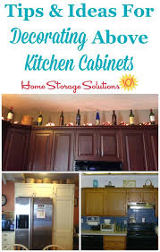 kitchen cabinet decorating ideas tips and ideas for storage and decorating above kitchen cabinets on home