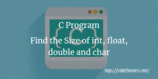 int size c c program to find the size of int float double and char