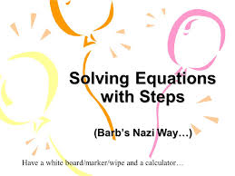 1 solving equations with steps barb s way have a white board marker wipe and a calculator