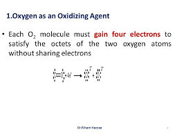 oxygen as an oxidizing agent each o 2 molecule must gain four electrons to satisfy the octets of the two oxygen atoms without sharing electrons 4 dr riham