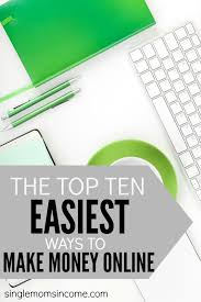 Easiest Online Jobs The Top 10 Easiest Ways To Make Money Online Single Moms