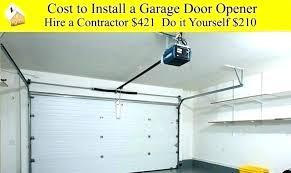 how much do garage door openers cost install garage door opener install garage doors cost to