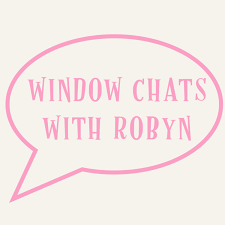 WINDOW CHATS with ROBYN